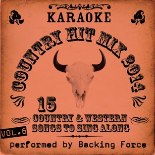 Karaoke Country Hit Mix – 2014, Vol. 6 – Backing Force