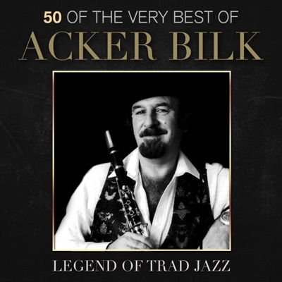 50 of the Very Best of Acker Bilk - Legend of Trad Jazz (Remastered) - Acker Bilk