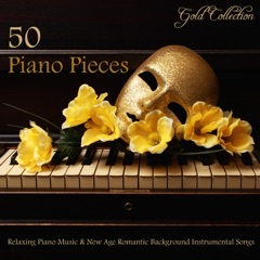 50 Piano Pieces - Relaxing Piano Music & New Age Romantic Background Instrumental Songs (Gold Collection)