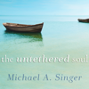 Michael A. Singer - The Untethered Soul: The Journey Beyond Yourself (Unabridged)  artwork