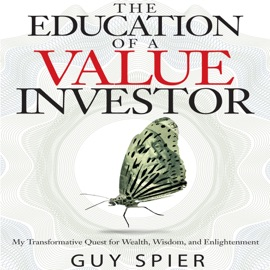 The Education of a Value Investor: My Transformative Quest for Wealth, Wisdom and Enlightenment (Unabridged) - Guy Spier mp3 listen download