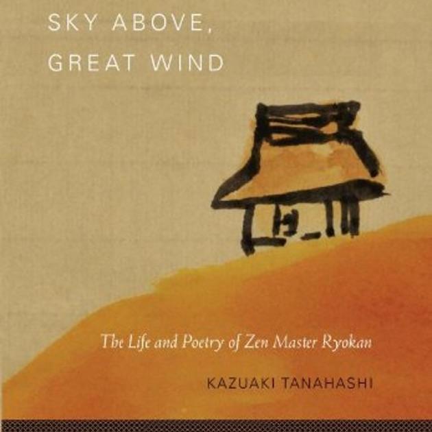 Sky Above Great Wind The Life And Poetry Of Zen Master Ryokan