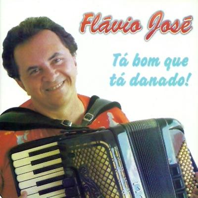 Tá Bom Que Tá Danado - Flávio José