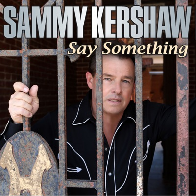 Say Something - Single - Sammy Kershaw