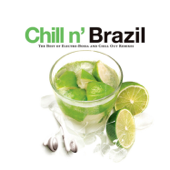 Chill N' Brazil - the Best of Electro-Bossa and Chill Out Remixes