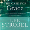 The Case for Grace: A Journalist Explores the Evidence of Transformed Lives (Unabridged) - Lee Strobel