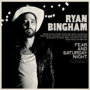 Fear and Saturday Night - Ryan Bingham - Ryan Bingham