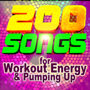 200 Songs for Workout Energy & Pumping Up (ideal for fitness, cardio, aerobics, running, spin, cycle) - Various Artists