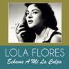 Échame a Mi la Culpa - Single, Lola Flores
