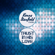 Trust in His Love (feat. Ben Myler) - Kenny Stanfield - Kenny Stanfield