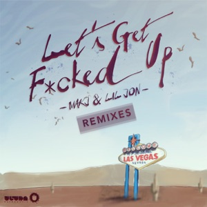 Let's Get F*cked Up (Remixes) - Single Mp3 Download