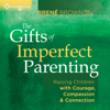 BrenГ© Brown - The Gifts of Imperfect Parenting: Raising Children with Courage, Compassion, And Connection artwork
