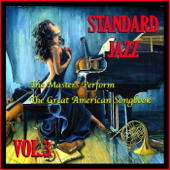 Standard Jazz: The Masters Perform the Great American Songbook, Vol. 3