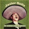 He Sabido Que Te Amaba, Javier Solís