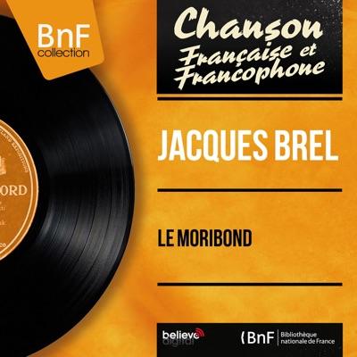 Le moribond (feat. François Rauber et son orchestre) [Mono Version] - Single - Jacques Brel