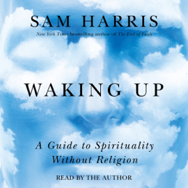 Waking Up: A Guide to Spirituality Without Religion (Unabridged) audiobook