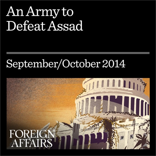 An Army to Defeat Assad: How to Turn Syria's Opposition into a Real Fighting Force (Unabridged) - Kenneth M. Pollack
