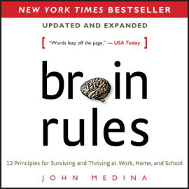Brain Rules (Updated and Expanded): 12 Principles for Surviving and Thriving at Work, Home, And School (Unabridged) audiobook