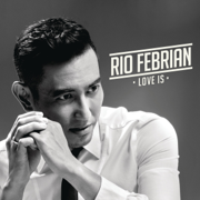 Love Is - Rio Febrian - Rio Febrian