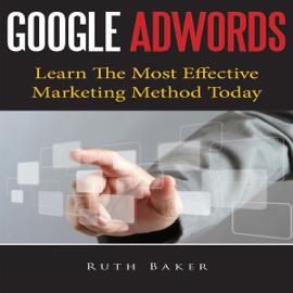 Google Adwords: Learn the Most Effective Marketing Method Today (Unabridged) audiobook