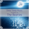 Deep Sleep Music - The Best of The Beatles, Vol. 2: Relaxing Music Box Covers - Relax α Wave