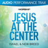 Jesus At the Center (Audio Performance Trax) - EP - Israel & New Breed