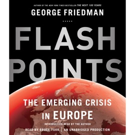 Flashpoints: The Emerging Crisis in Europe (Unabridged) - George Friedman mp3 listen download