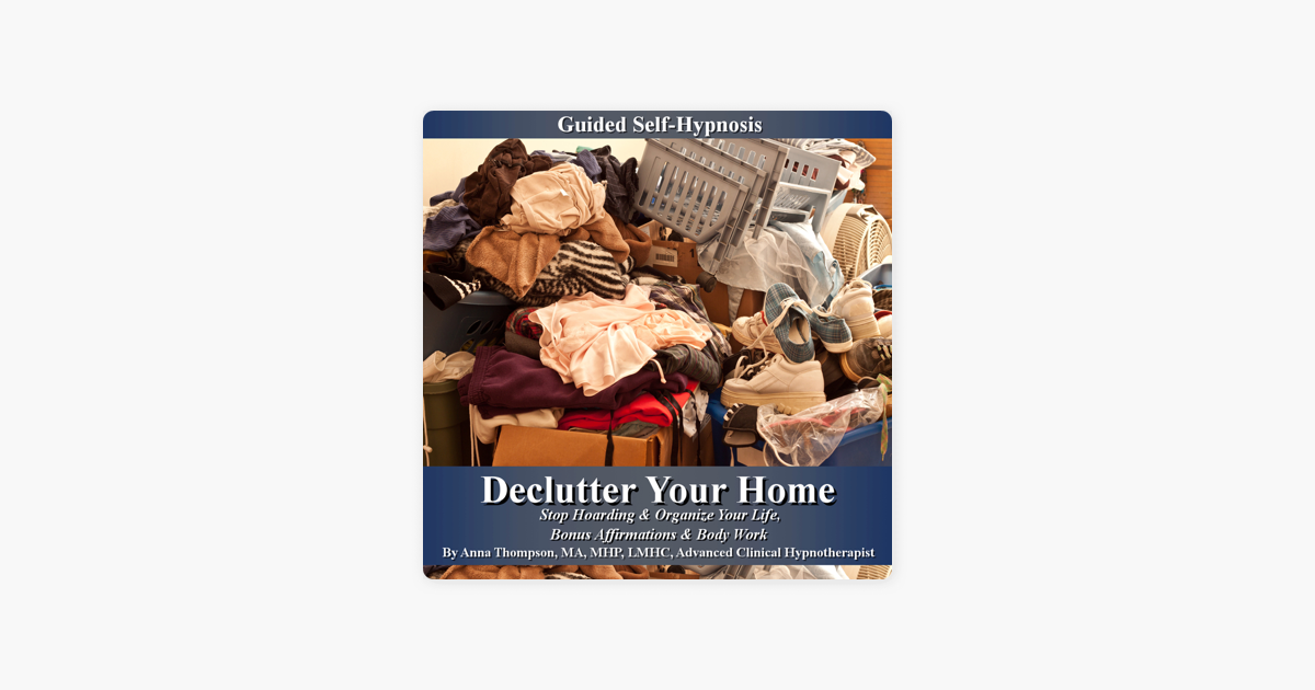 Declutter Your Home Guided Self Hypnosis: Stop Hoarding & Organize Your  Life, Bonus Affirmations & Body Work