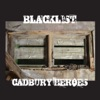 Cadburry Heroes - Single, Blacklist