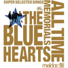 THE BLUE HEARTS 30th ANNIVERSARY ALL TIME MEMORIALS ~SUPER SELECTED SONGS~ Meldac盤 - THE BLUE HEARTS
