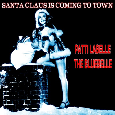 Santa Claus Is Coming to Town (The Christmas Series) [Remastered] - Patti LaBelle