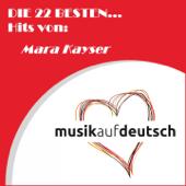 Die 22 besten... Hits von: Mara Kayser (Musik auf Deutsch)