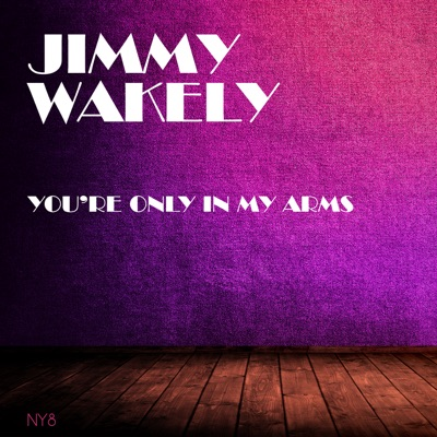 You're Only In My Arms - Jimmy Wakely