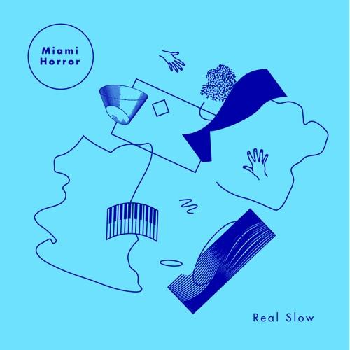 Miami Horror - Real Slow (Remixes) - Single