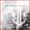 Matt Maher - Lord, I Need You artwork