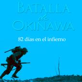 La Batalla de Okinawa [Spanish Edition]: 82 días en in infierno [The Battle of Okinawa]
