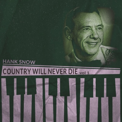 Country Will Never Die, Vol. 1 - Hank Snow