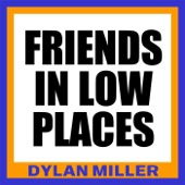Dylan Miller - Friends in Low Places
