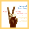 Marshall Rosenberg, PhD - Nonviolent Communication: Create Your Life, Your Relationships, And Your World in Harmony with Your Values artwork