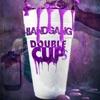 Double Cups - Single, BANDGANG