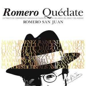 Vários intérpretes - Romero Quédate. Romero San Juan. Un Tributo de Compañeros y Amigos a la Figura del Artista, del Amigo, del Genio y del Ingenio