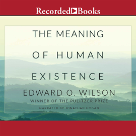 The Meaning of Human Existence (Unabridged) audiobook