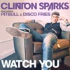 Watch You (feat. Pitbull & Disco Fries) [Radio Edit] - Single, Clinton Sparks