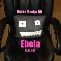 Rucka Rucka Ali - Ebola (La La) - Single