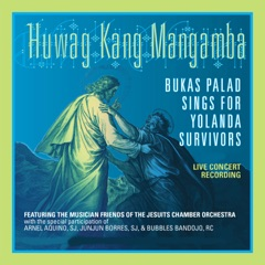 Huwag Kang Mangamba: Bukas Palad Sings for Yolanda Survivors (Live Concert Recording) [feat. The Musician Friends of the Jesuits Chamber Orchestra]