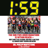 1:59: The Sub-Two-Hour Marathon Is Within Reach - Here's How It Will Go Down, and What It Can Teach All Runners About Training and Racing (Unabridged)