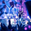 You Were Here - Single