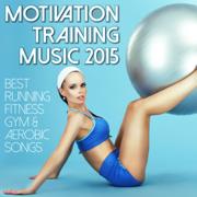 Motivation Training Music 2015 - Best Running Fitness Gym & Aerobic Songs - Various Artists - Various Artists