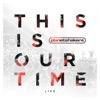 This Is Our Time (Live), Planetshakers