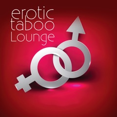 Erotic Taboo Lounge – Sensual Tantric Massage, Erotic Piano Music for Lovers, Sexy Moods, Kamasutra Erotic Chillout, Amazing Sounds for Making Love